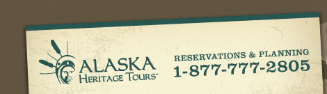 ALASKA HERITAGE TOURS: Reservations & Planning 1-877-777-2805